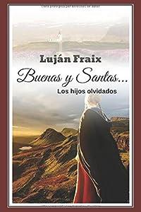 Buenas y Santas...: Los hijos olvidados (Spanish Edition)