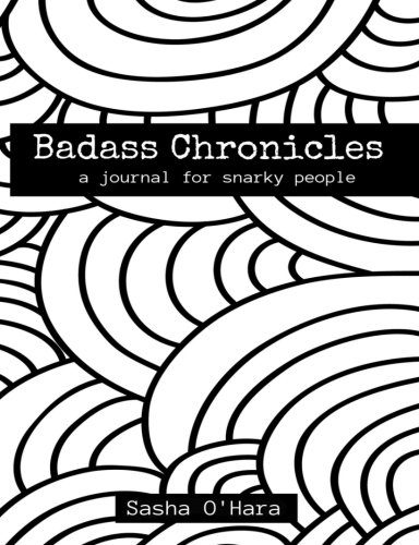 Badass Chronicles: A Journal for Snarky People with Colorable Cover (Irreverent Book Series) (Volume 8)