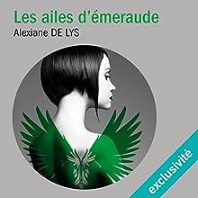 Les ailes d'émeraude (Les ailes d'émeraude 1)   Livre audio Auteur(s) : Alexiane de Lys Narrateur(s) : Sandra Parra