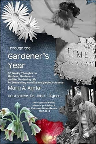 Through the Gardener's Year: 52 Weekly Thoughts on Gardens, Gardeners and the Gardening Life