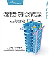 Functional Web Development with Elixir, OTP, and Phoenix: Rethink the Modern Web App Front Cover