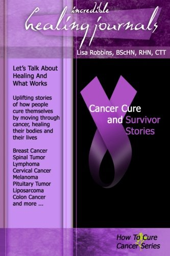 Cancer Cure and Survivor Stories (How To Cure Cancer) (Volume 2)