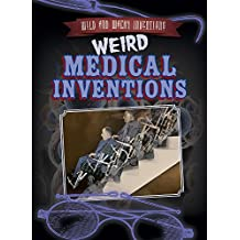 Weird Medical Inventions (Wild and Wacky Inventions)