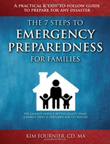 Read Online The 7 Steps to Emergency Preparedness for Families: A Practical and Easy-To-Follow Guide to Prepare for Any Disaster pdf