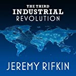 The Third Industrial Revolution: How Lateral Power Is Transforming Energy, the Economy, and the World | Jeremy Rifkin