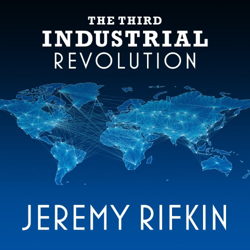 The Third Industrial Revolution: How Lateral Power Is Transforming Energy, the Economy, and the World by Tantor Audio