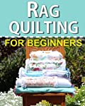 Rag Quilting for Beginners: How-to quilting book with 11 easy rag quilting patterns for beginners, #2 in the Quilting for Beginners series (Volume 2)