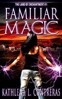 Familiar Magic (The Land of Enchantment Book 1) by [Contreras, Kathlena L., Bay, K. Lynn]