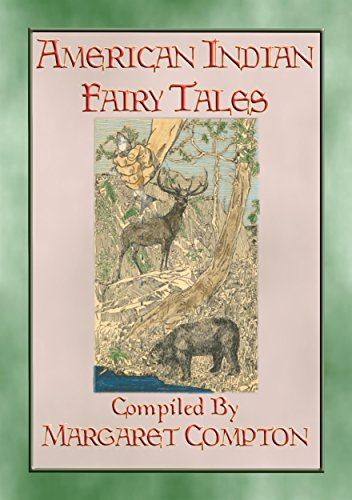 (AMERICAN INDIAN FAIRY TALES - 17 Illustrated Fairy Tales: Native American Children's Stories from Yesteryear (Myths, Legend and Folk Tales from Around the World))