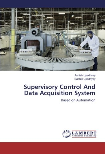 Supervisory Control And Data Acquisition System: Based on Automation