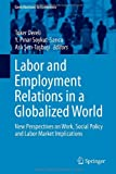Labor and Employment Relations in a Globalized World : New Perspectives on Work, Social Policy and Labor Market Implications, , 331904348X
