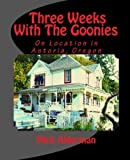 Three Weeks With The Goonies: On Location in Astoria, Oregon by Mick Alderman (2010-10-07)