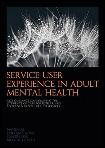 Book Service User Experience in Adult Mental Health: Nice Guidance on Improving the Experience of Care for People Using Adult NHS Mental Health Services (NICE Guidelines)