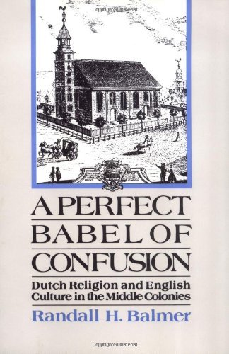 A Perfect Babel of Confusion: Dutch Religion and English Culture in the Middle Colonies (Religion in America)