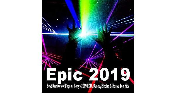 Epic 2019 (Best Remixes of Popular Songs 2019 EDM, Dance