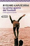 La prima guerra del football: e altre guerre di poveri (Universale economica)