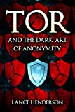 Tor and the Dark Art of Anonymity: How to Be