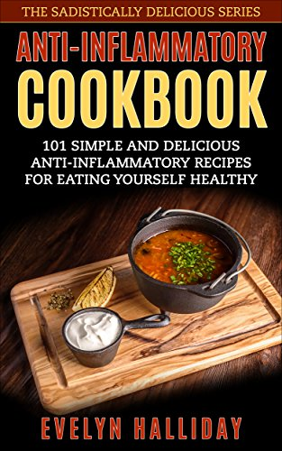 Anti-Inflammatory Cookbook: 101 Simple and Delicious Anti-Inflammatory Recipes for Eating Yourself Healthy (List Of Foods With Anti Inflammatory Properties)
