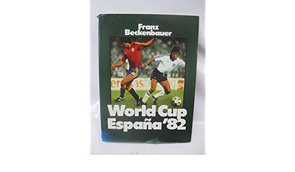 World Cup Espana 82: XIIth soccer World Cup in Spain: Franz ...