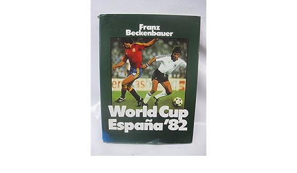 World Cup Espana 82: Amazon.es: Beckenbauer, Franz: Libros