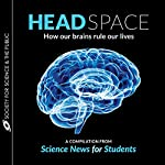 Head Space: How Our Brains Rule Our Lives | Amanda Leigh Mascarelli,Bethany Brookshire,Esther Landhuis,Ashley Yeager,Laura Sanders,Kathiann Kowalski