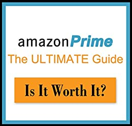Amazon Prime: The Ultimate Guide - Is it Worth It? Kindle Owners Lending  Library (Amazon Prime Uncovered)