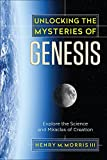 img - for Unlocking the Mysteries of Genesis: Explore the Science and Miracles of Creation book / textbook / text book