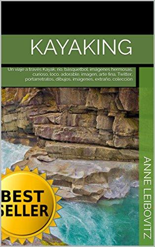 Descargar Libro Kayaking: Un Viaje A Través Kayak, Río, Básquetbol, Imágenes Hermosas, Curioso, Loco, Adorable, Imagen, Arte Fina, Twitter, Portarretratos, Dibujos, Imágenes, ... Colección Anne Leibovitz