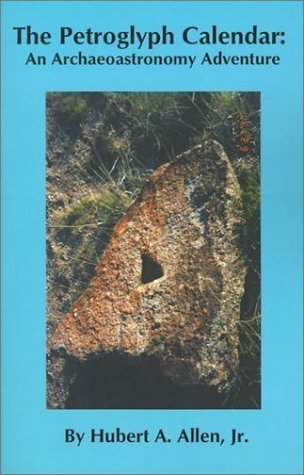 The Petroglyph Calendar: An Archaeoastronomy Adventure by Hubert A. Jr. Allen (2001-03-01)