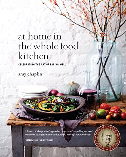 At Home in the Whole Food Kitchen: Celebrating the Art of Eating Well by Amy Chaplin