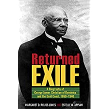 Returned Exile: A Biography of George James Christian of Dominica and the Gold Coast, 1869-1940 with a foreword by Kwesi Kwaa Prah
