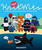More KnitWits: 20 More fun Projects for Those Who Love to Knit & Purl