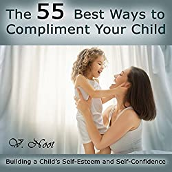 The 55 Best Ways to Compliment Your Child