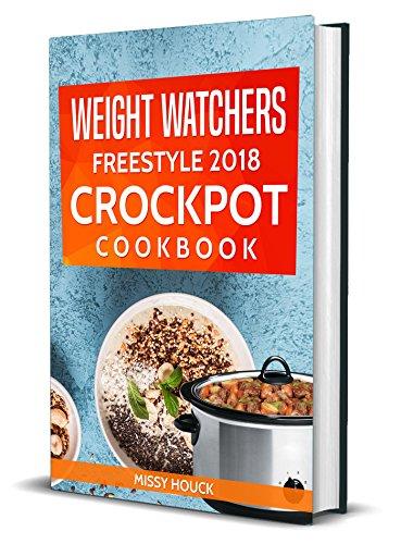 Weight Watchers: Weight Watchers Freestyle 2018: Weight Watchers Freestyle 2018 Crockpot: Quick and Easy Weight Watchers Freestyle 2018 Crockpot Recipes by Missy Houck