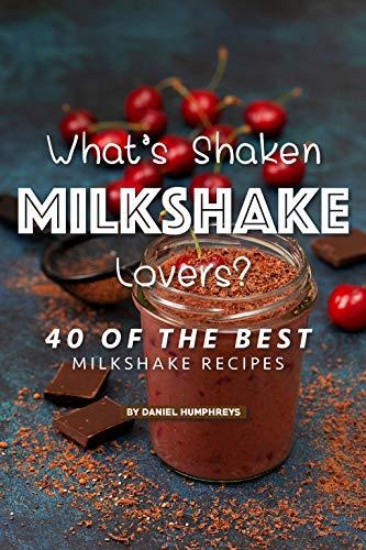 Whats Shaken Milkshake Lovers Recipes ebook