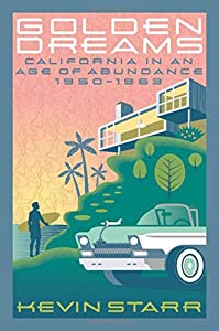 Golden Dreams: California in an Age of Abundance, 1950-1963 (Americans and the California Dream) by Oxford University Press