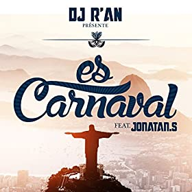 Amazon.com: Es Carnaval (feat. Jonatan.S): DJ R'AN: MP3