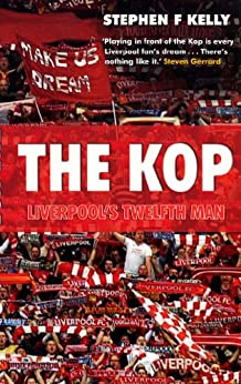 The Kop: Liverpool's Twelfth Man by [Kelly, Stephen F]