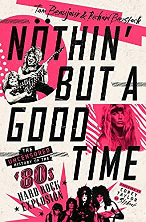 Nöthin' But a Good Time: The Uncensored History of the '80s Hard Rock Explosion (English Edition) eBook: Beaujour, Tom, Bienstock, Richard: Amazon.es: Tienda Kindle