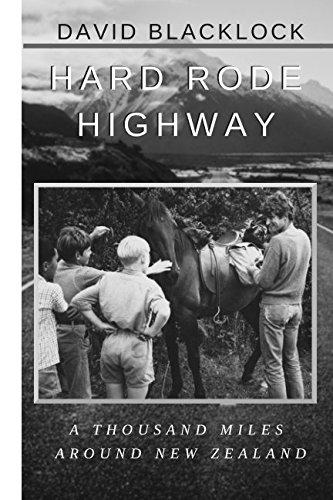 Hard Rode Highway: A Thousand Miles Around New Zealand