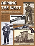 Arming the West : A Fresh Look at the Guns that Were Actually Carried on the Frontier, Houze, Herbert G., 1931464340