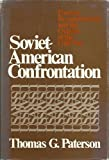 Soviet-American Confrontation : Postwar Reconstruction and the Origins of the Cold War, Paterson, Thomas G., 0801814545