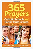 img - for 365 Prayers for Catholic Schools and Parish Youth Groups: Interactive, Seasonal, Traditional book / textbook / text book