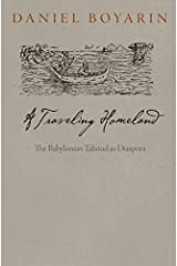 A Traveling Homeland: The Babylonian Talmud as Diaspora (Divinations: Rereading Late Ancient Religion) by Daniel Boyarin (2015-06-18) Hardcover