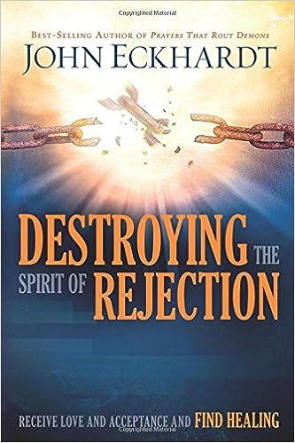 Destroying the spirit of rejection receive love and acceptance and destroying the spirit of rejection receive love and acceptance and find healing john eckhardt 9781629987705 amazon books fandeluxe Choice Image
