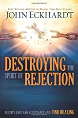 Destroying the Spirit of Rejection: Receive Love and Acceptance and Find Healing Paperback