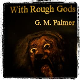 With Rough Gods by [Palmer, G.M.]