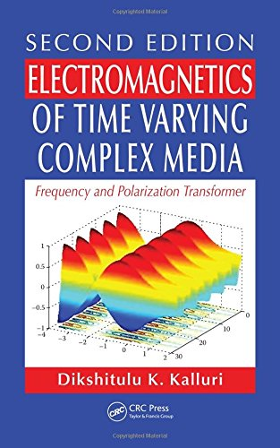 Electromagnetics of Time Varying Complex Media: Frequency and Polarization Transformer, Second Edition