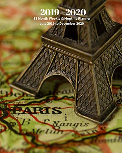 2019 - 2020   18 Month Weekly & Monthly Planner July 2019 to December 2020: Eiffel Tower on the Map Paris France Vol 28 Monthly Calendar with U.S./UK/ ... Holidays- Calendar in Review/Notes 8 x 10 in.