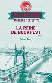 Houdini, magicien & détective 03 : La reine de Budapest, Perret, Vivianne